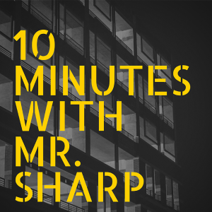 10 Minute With Mr. Sharp